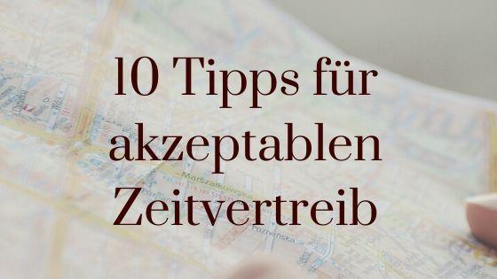 10 Tipps für akzeptablen Zeitvertreib