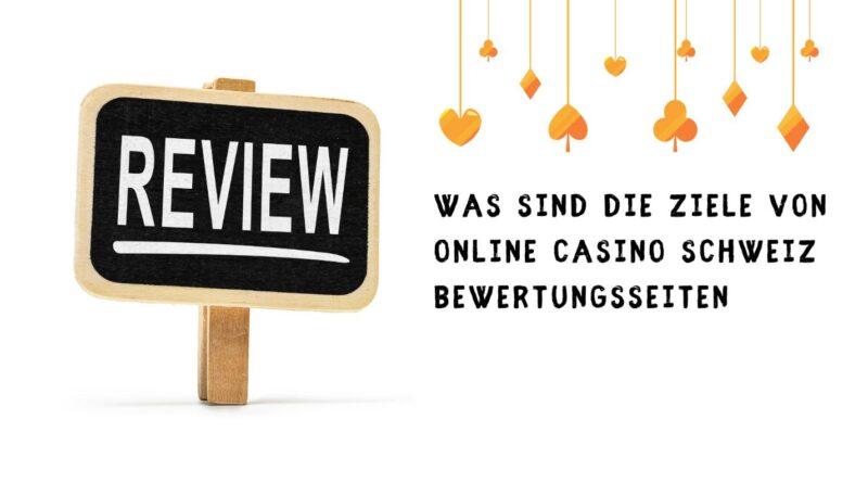 Was sind die Ziele von online Casino Schweiz Bewertungsseiten?