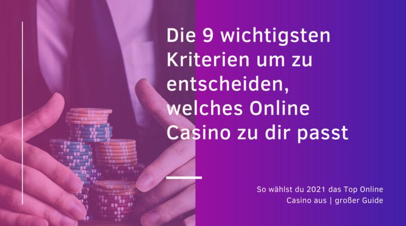 Die 9 wichtigsten Kriterien um zu entscheiden, welches Online Casino zu dir passt