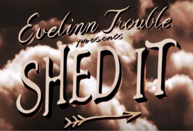 Evelinn Trouble - Shed It